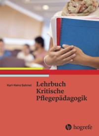 Lehrbuch Kritische Pflegepädagogik